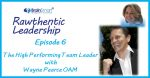 Episode 6 – The High Performing Team Leader with Wayne Pearce